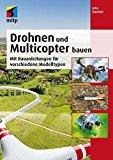 Drohnen und Multicopter bauen: Mit Bauanleitungen für verschiedene Modelltypen (mitp Professional)