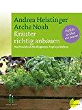 Kräuter richtig anbauen: Das Praxisbuch für Biogarten, Topf und Balkon. Vielfalt in über 100 Sorten