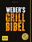 Weber's Grillbibel (GU Weber's Grillen)