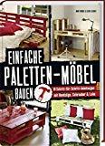 Einfache Paletten-Möbel bauen: 18 Schritt-für-Schritt-Anleitungen mit Handsäge, Schrauber & Leim.