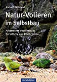 Natur-Volieren im Selbstbau: Artgerechte Vogelhaltung für Sittiche und Prachtfinken